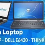 Nên mua laptop Dell E6430, Hp 8470p hay ThinkPad T430?
