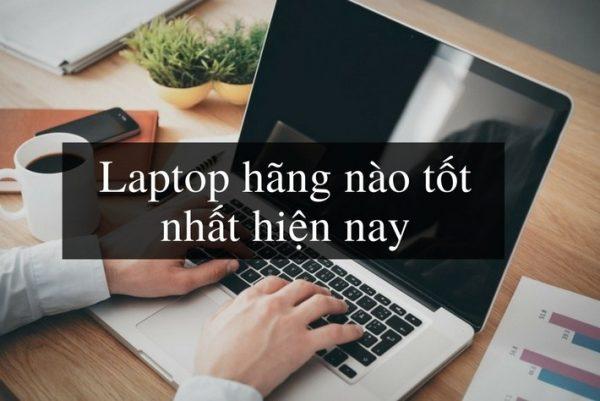 So sánh các loại laptop hãng máy nào bền nhất, dùng tốt nhất 2019