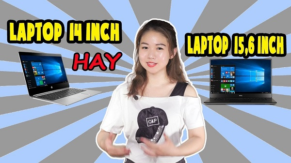 nên mua laptop 14 inch hay 15.6 inch