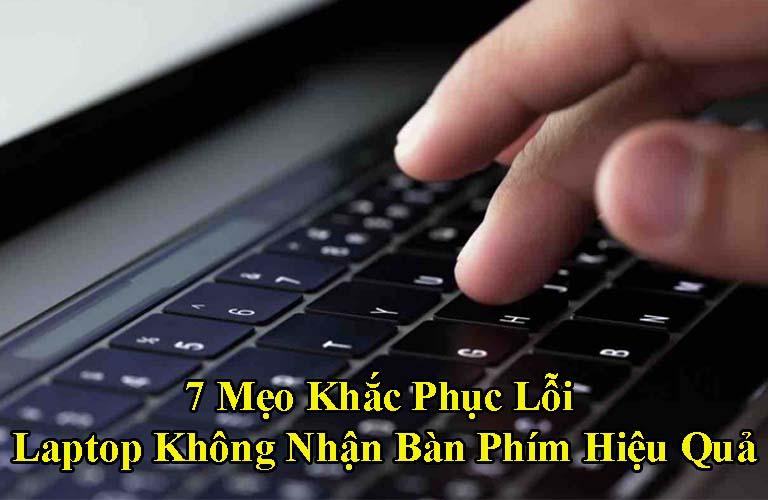 7 Mẹo Khắc Phục Lỗi Laptop Không Nhận Bàn Phím Hiệu Quả