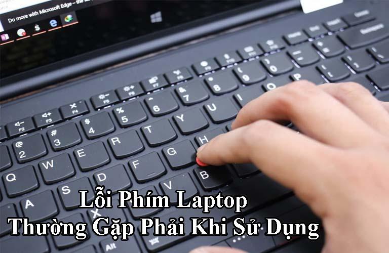 [Tổng Hợp] Lỗi Phím Laptop Thường Gặp Phải Khi Sử Dụng