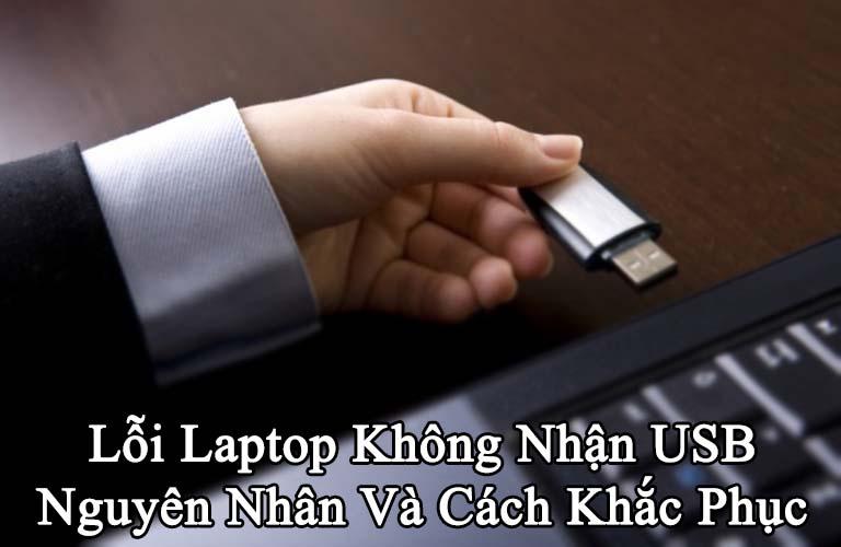 Lỗi Laptop Không Nhận USB Nguyên Nhân Và Cách Khắc Phục