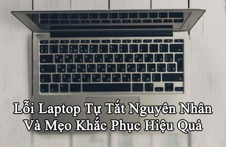 Lỗi Laptop Tự Tắt Nguyên Nhân Và Mẹo Khắc Phục Hiệu Quả