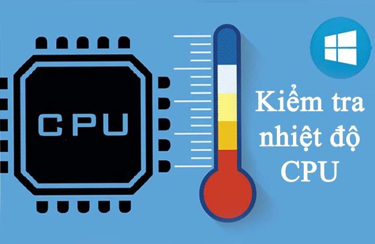 Nhớ kiểm tra nhiệt độ của CPU để nó không bị nóng quá mức gây ra lỗi
