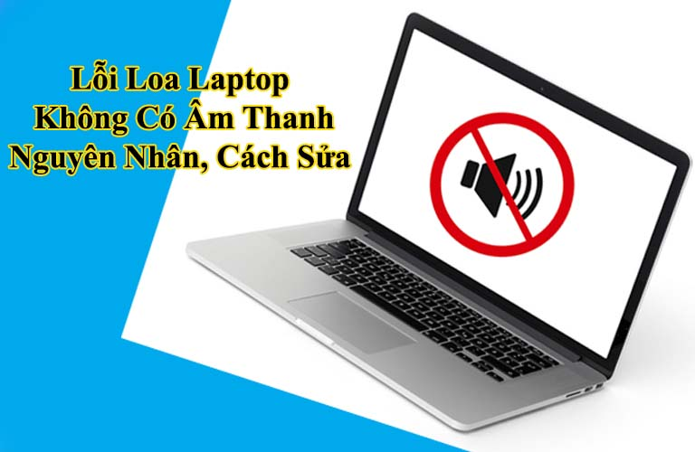 Lỗi Loa Laptop Không Có Âm Thanh Nguyên Nhân, Cách Sửa