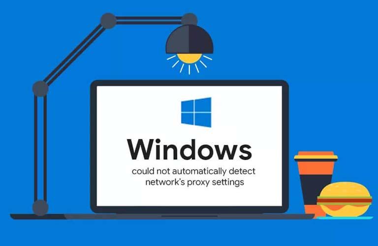 Lỗi Windows could not detect proxy settings có rất nhiều nguyên nhân dẫn đến